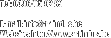 Tel: 0496/05 92 83          E-mail: info@artindus.be  Website: http://www.artindus.be